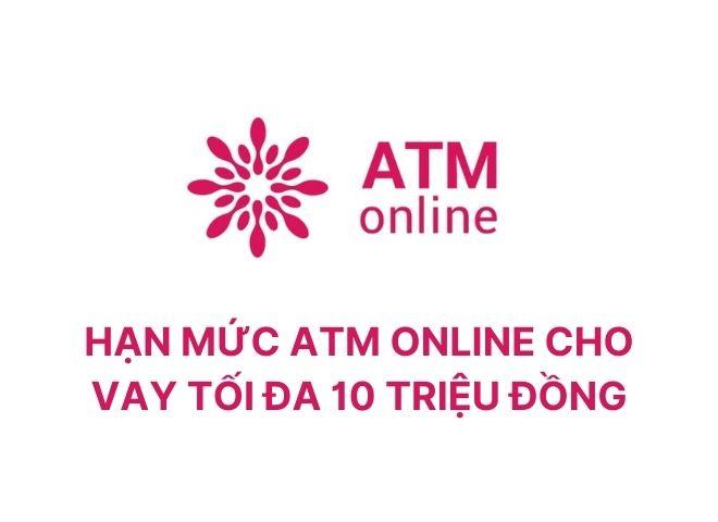 Hạn mức ATM online cho vay tối đa 10 triệu đồng